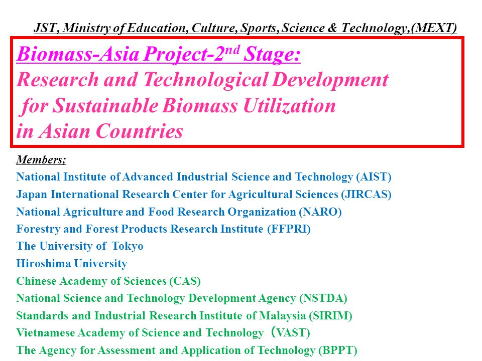 JST, Ministry of Education, Culture, Sports, Science & Technology,(MEXT) Biomass-Asia Project-2 nd Stage: Research and Technological Development for S