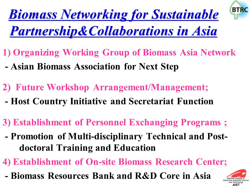 Biomass Networking for Sustainable Partnership&Collaborations in Asia 1) Organizing Working Group of Biomass Asia Network - Asian Biomass Association