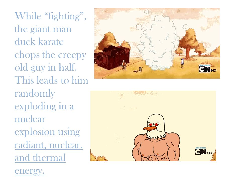 While fighting , the giant man duck karate chops the creepy old guy in half.