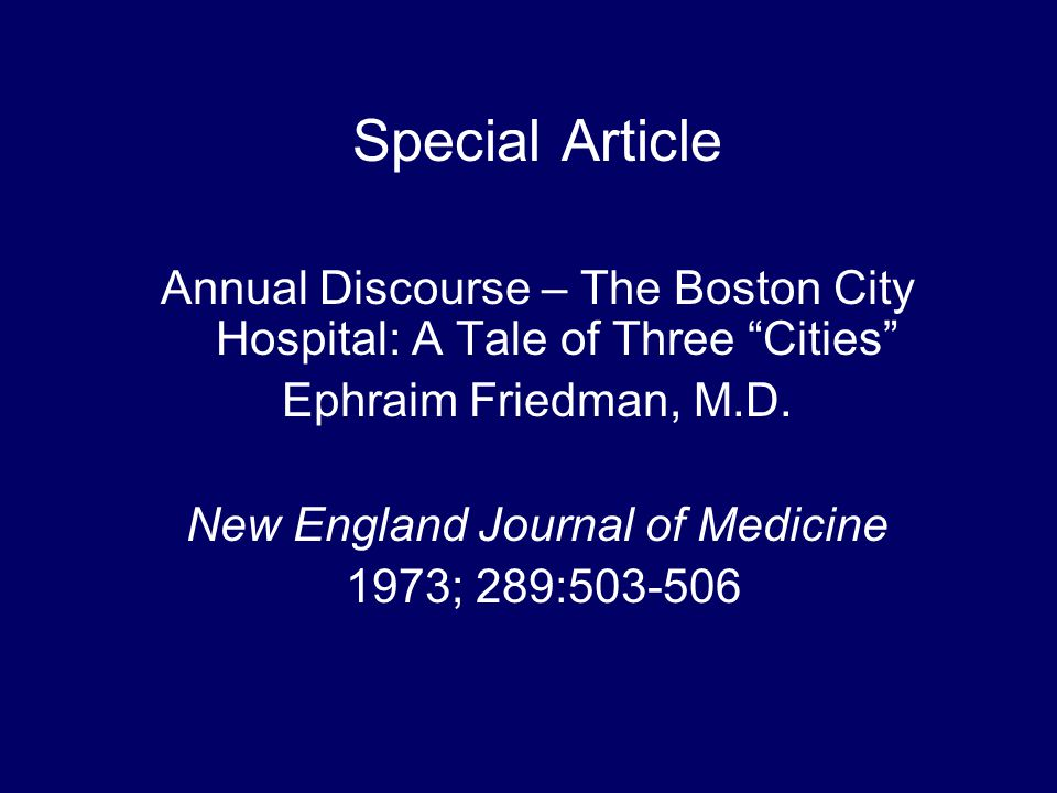 "Special Article Annual Discourse – The Boston City Hospital: A Tale of Three ""Cities"" Ephraim Friedman, M.D. New England Journal of Medicine 1973; 289"