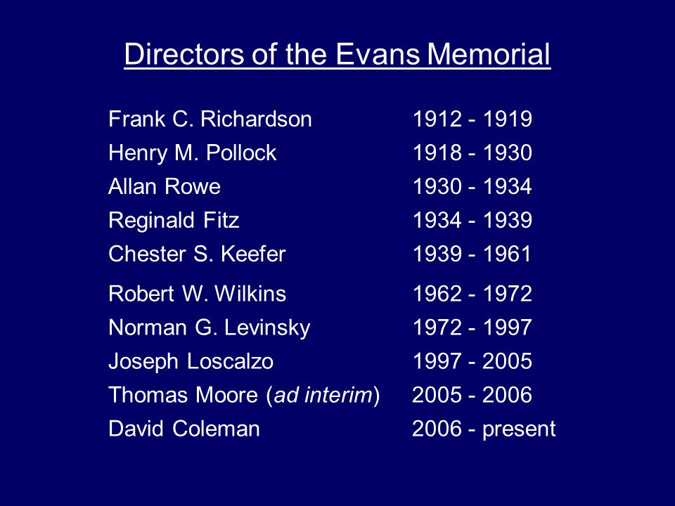 Directors of the Evans Memorial Frank C. Richardson1912 - 1919 Henry M.