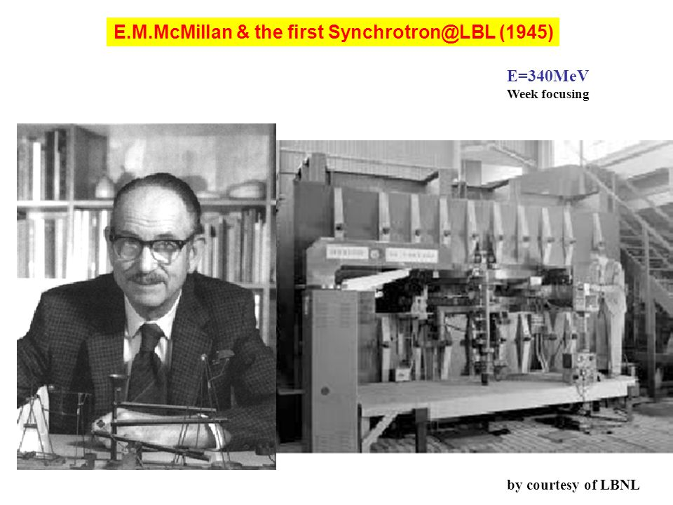 E.M.McMillan & the first Synchrotron@LBL (1945) E=340MeV Week focusing by courtesy of LBNL