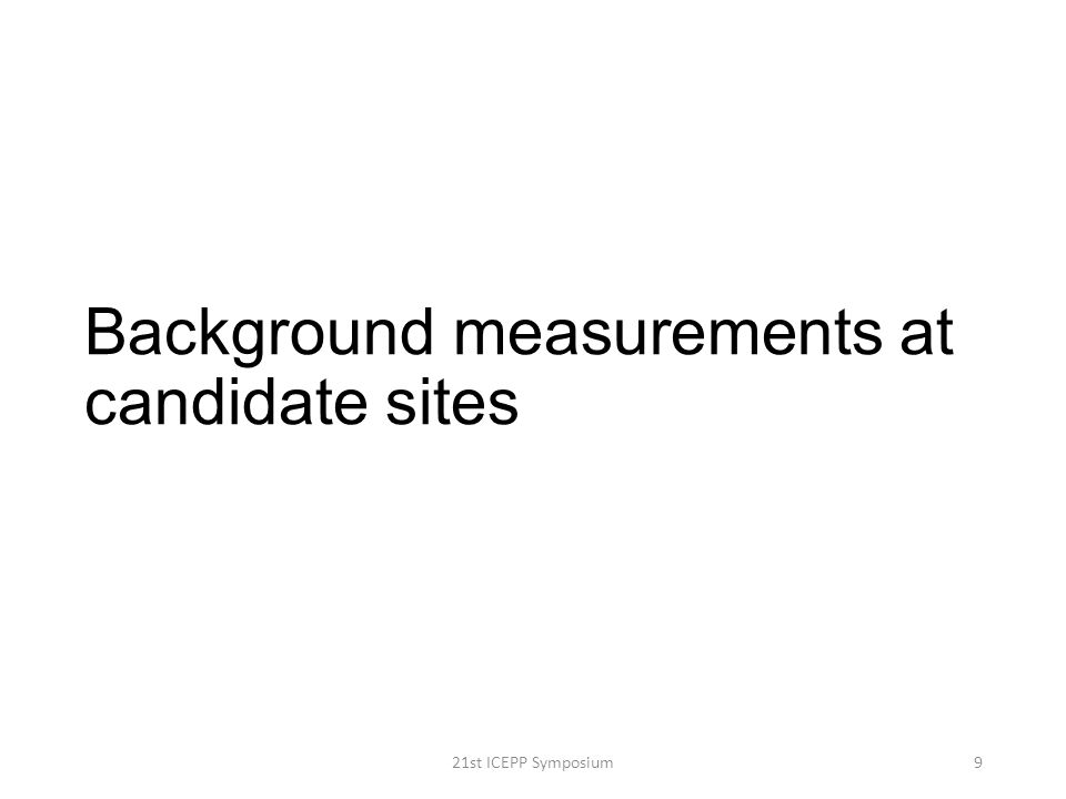 21st ICEPP Symposium9 Background measurements at candidate sites