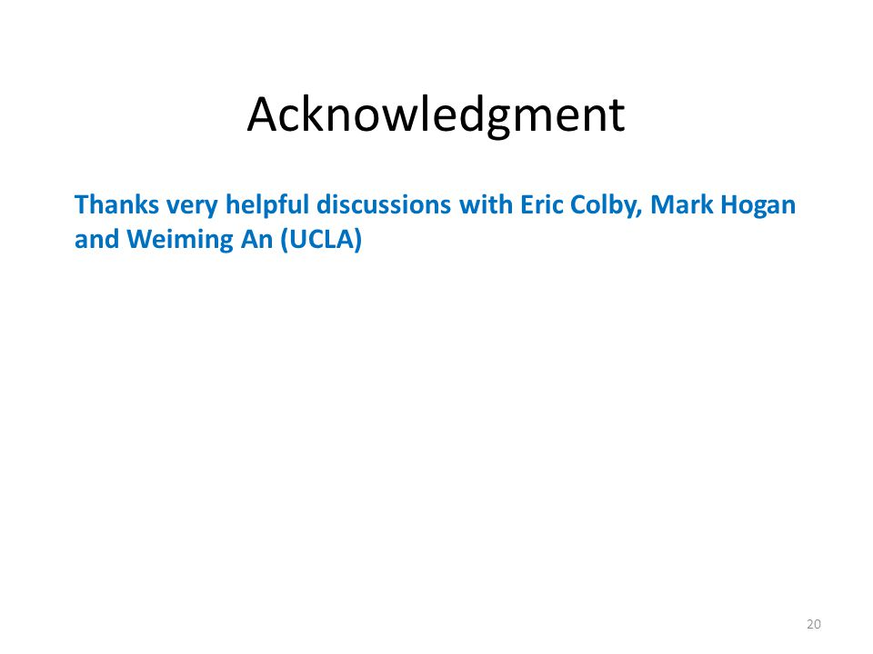 Acknowledgment Thanks very helpful discussions with Eric Colby, Mark Hogan and Weiming An (UCLA) 20