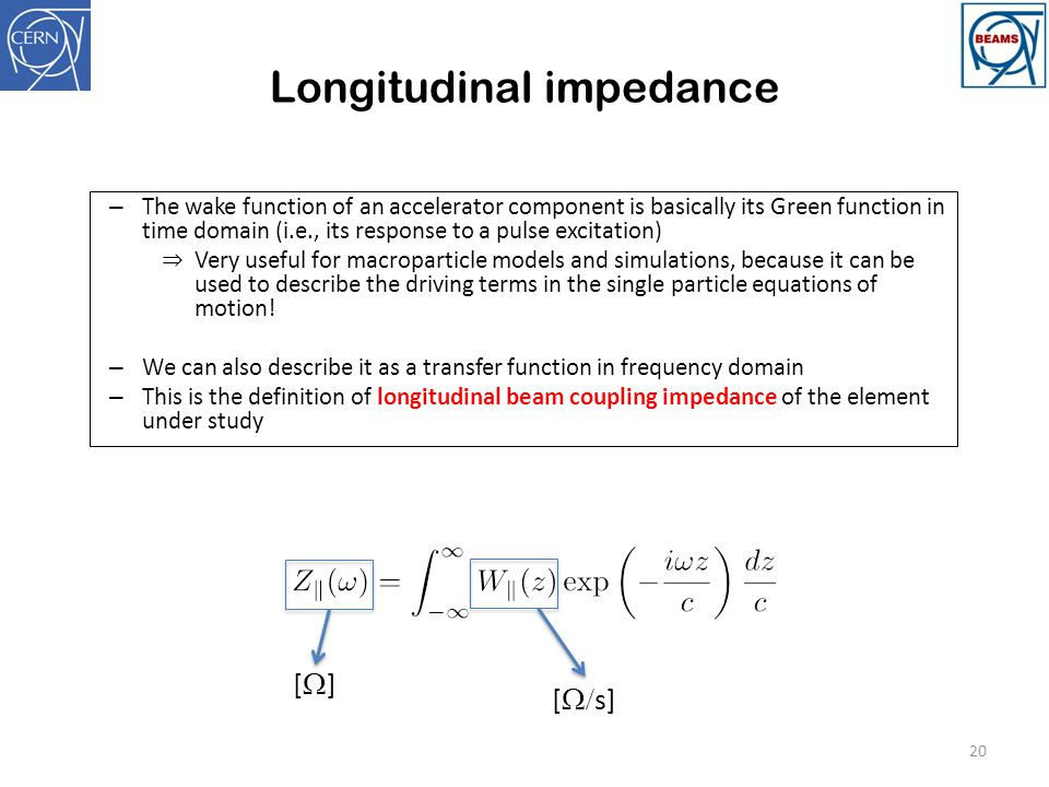 Longitudinal impedance 20 – The wake function of an accelerator component is basically its Green function in time domain (i.e., its response to a puls