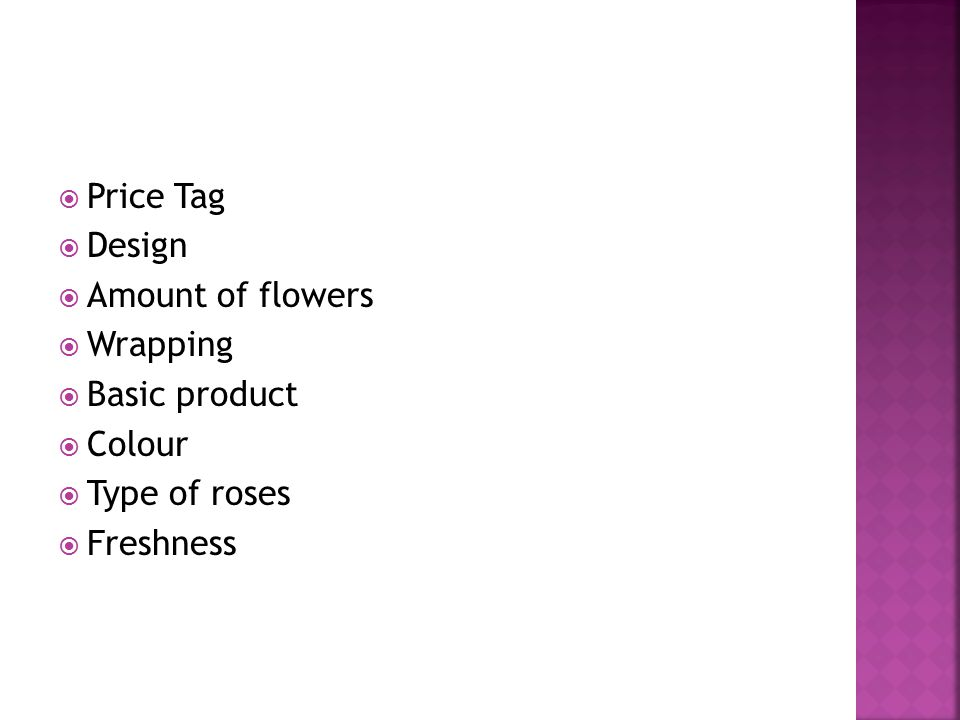  Price Tag  Design  Amount of flowers  Wrapping  Basic product  Colour  Type of roses  Freshness