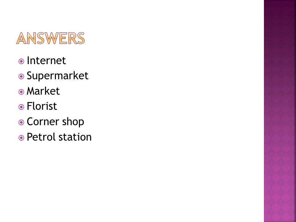  Internet  Supermarket  Market  Florist  Corner shop  Petrol station
