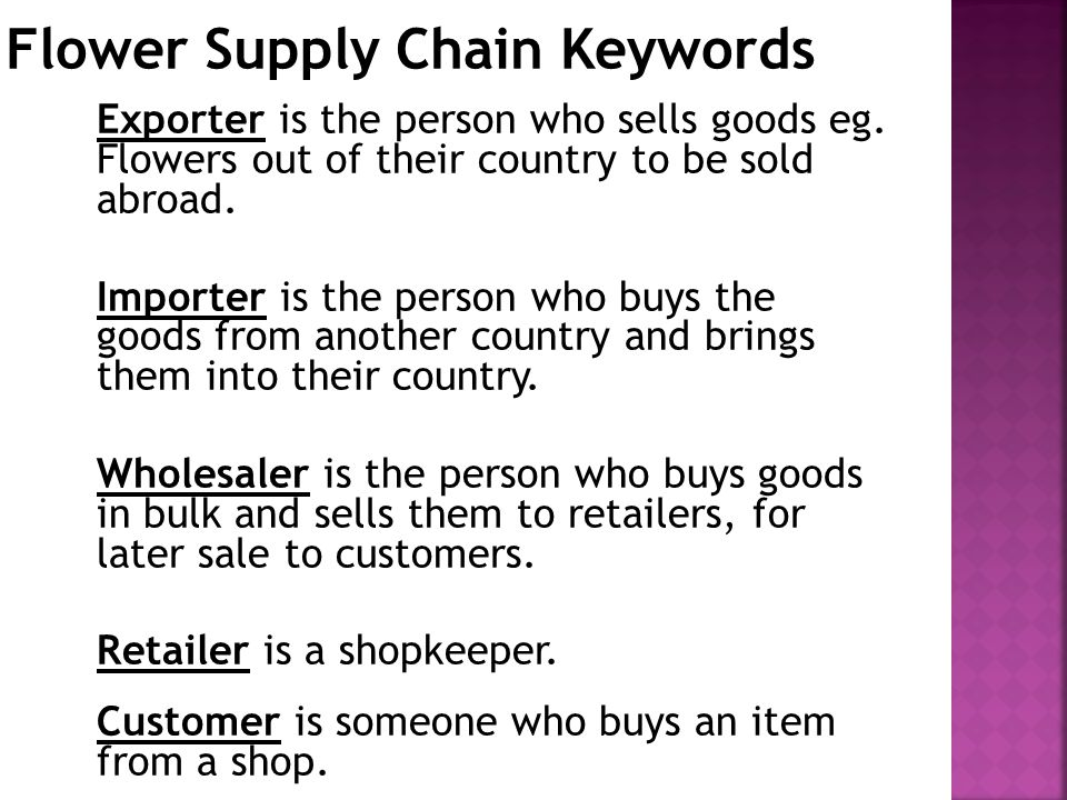Exporter is the person who sells goods eg. Flowers out of their country to be sold abroad.