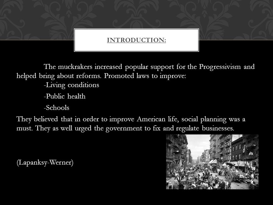 The muckrakers increased popular support for the Progressivism and helped bring about reforms.