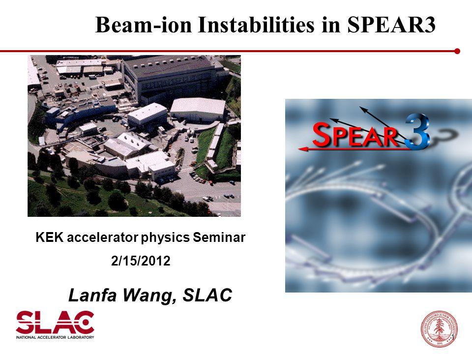 Beam-ion Instabilities in SPEAR3 Lanfa Wang, SLAC KEK accelerator physics Seminar 2/15/2012 1