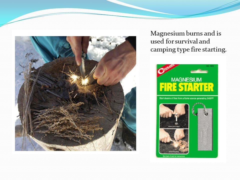Magnesium burns and is used for survival and camping type fire starting.