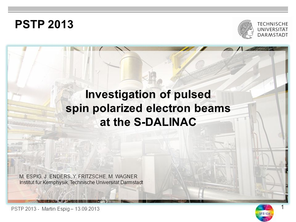 SFB 634 1 Investigation of pulsed spin polarized electron beams at the S-DALINAC PSTP 2013 PSTP 2013 - Martin Espig – 13.09.2013 M.