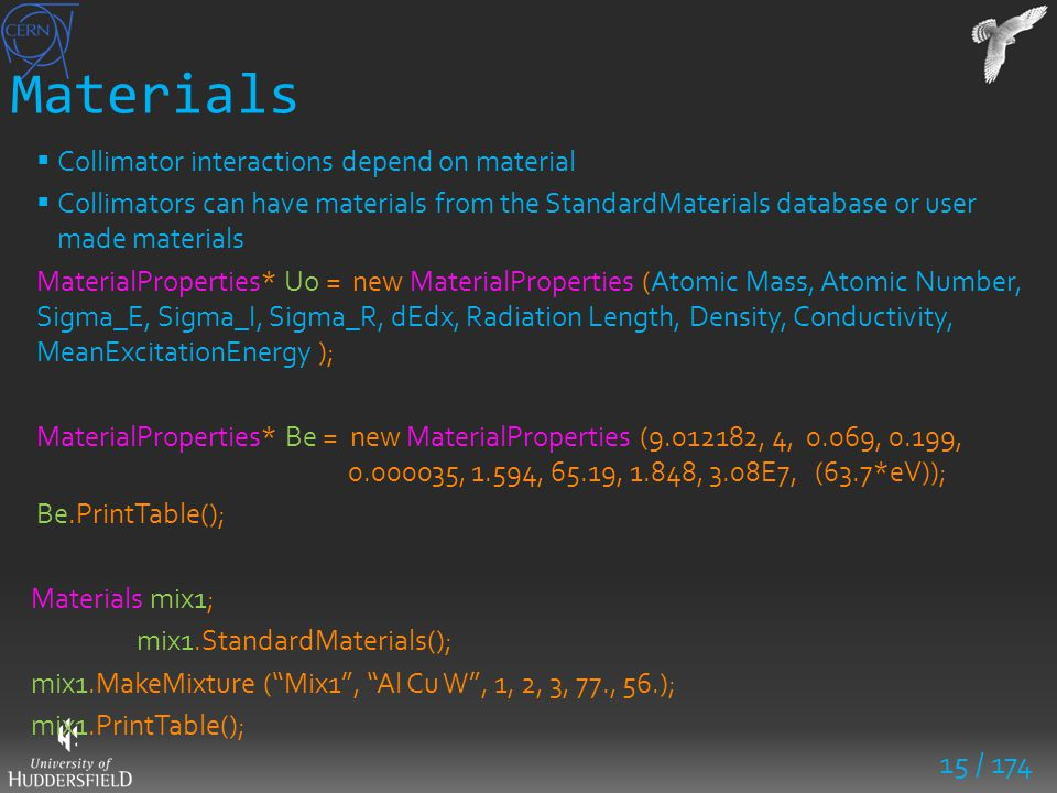 15 / 174 Materials  Collimator interactions depend on material  Collimators can have materials from the StandardMaterials database or user made mate