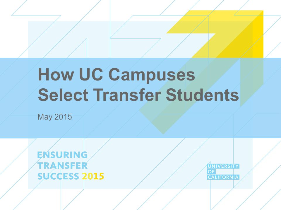 ENSURING TRANSFER SUCCESS 2015 Transfer students bring much needed diversity in terms of ideas, backgrounds, and experiences, and in so doing enrich the campus learning community in immeasurable ways. George Bunch, Assistant Professor, Education, UCSC