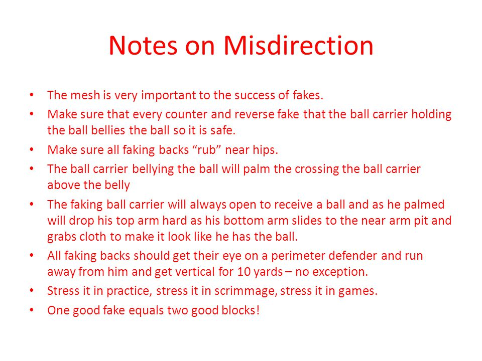 Notes on Misdirection The mesh is very important to the success of fakes. Make sure that every counter and reverse fake that the ball carrier holding