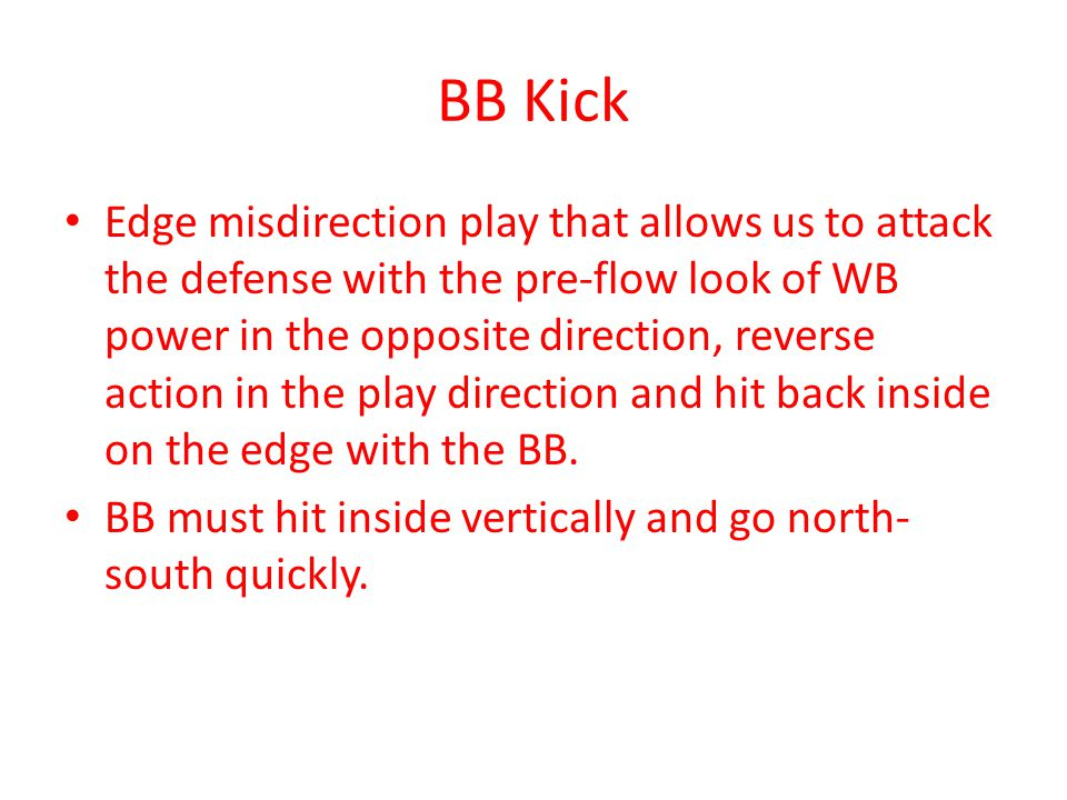 BB Kick Edge misdirection play that allows us to attack the defense with the pre-flow look of WB power in the opposite direction, reverse action in th