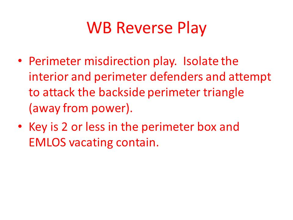 WB Reverse Play Perimeter misdirection play. Isolate the interior and perimeter defenders and attempt to attack the backside perimeter triangle (away
