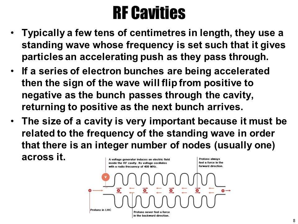 LHC RF Cavities They seat in several straight regions of the beam and accelerate beams until they reach design energy 9