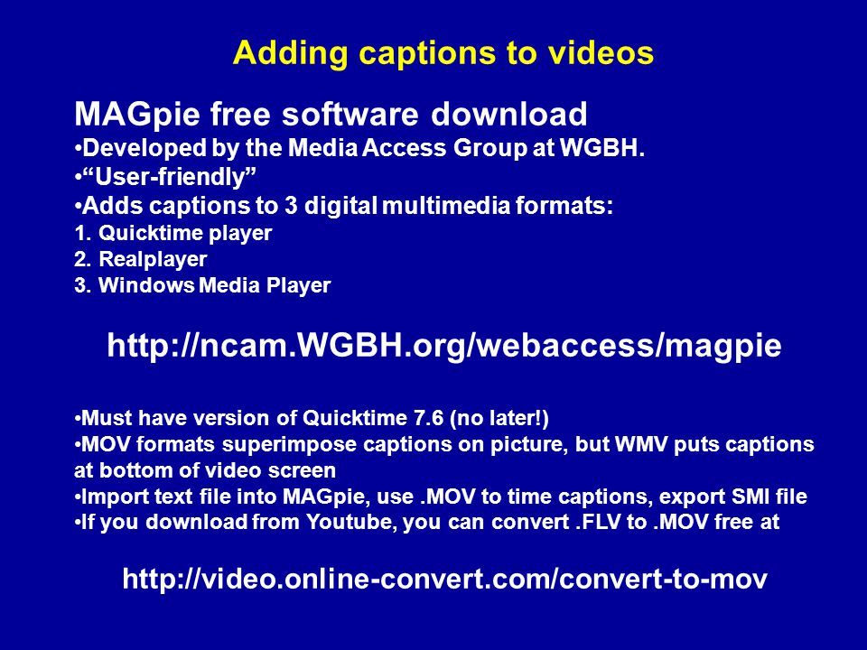Adding captions to videos MAGpie free software download Developed by the Media Access Group at WGBH.