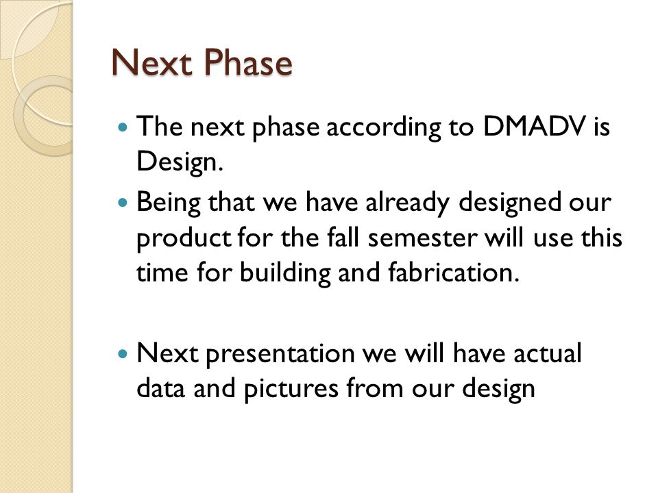 Next Phase The next phase according to DMADV is Design.