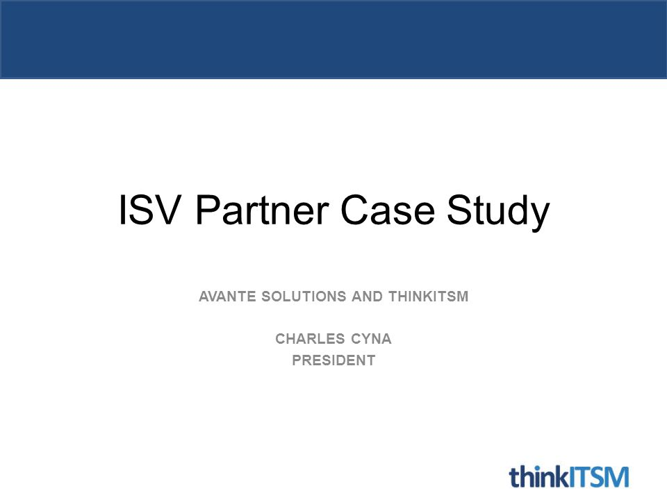 ISV Partner Case Study AVANTE SOLUTIONS AND THINKITSM CHARLES CYNA PRESIDENT