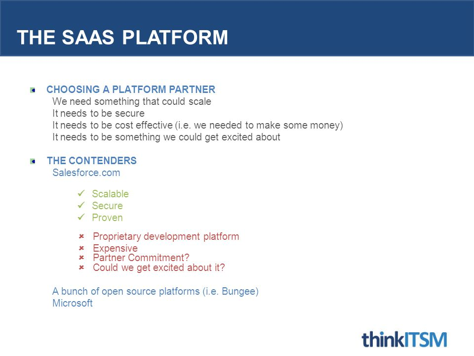 THE SAAS PLATFORM CHOOSING A PLATFORM PARTNER We need something that could scale It needs to be secure It needs to be cost effective (i.e.