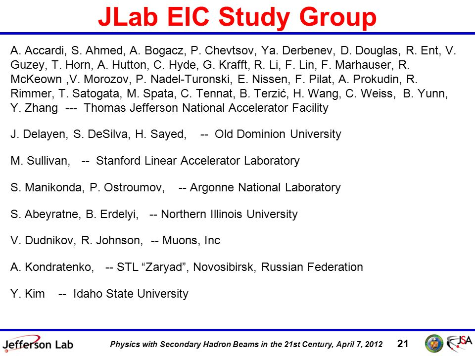 DIS 2011, 12 April 2011 21 Physics with Secondary Hadron Beams in the 21st Century, April 7, 2012 JLab EIC Study Group A.