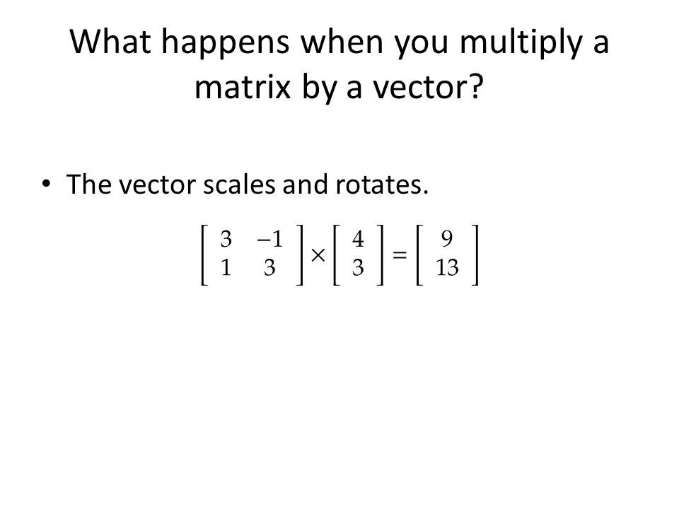 So what do these values tell us If you repeatedly multiply a vector by a matrix, (and then normalize), then you will eventually get the primary Eigen vector.
