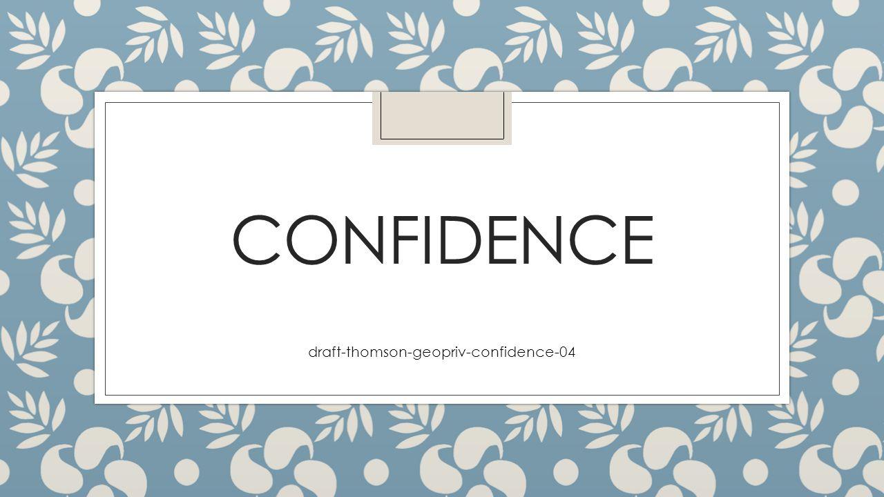 CONFIDENCE draft-thomson-geopriv-confidence-04