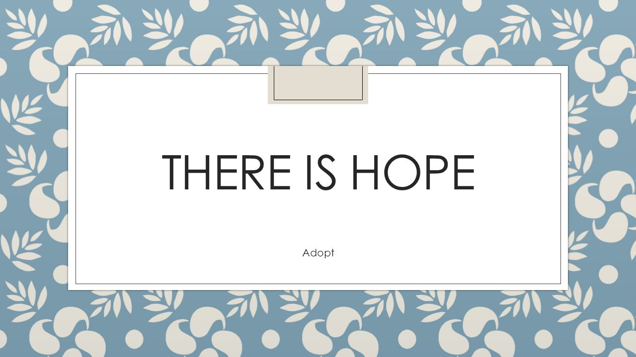 THERE IS HOPE Adopt