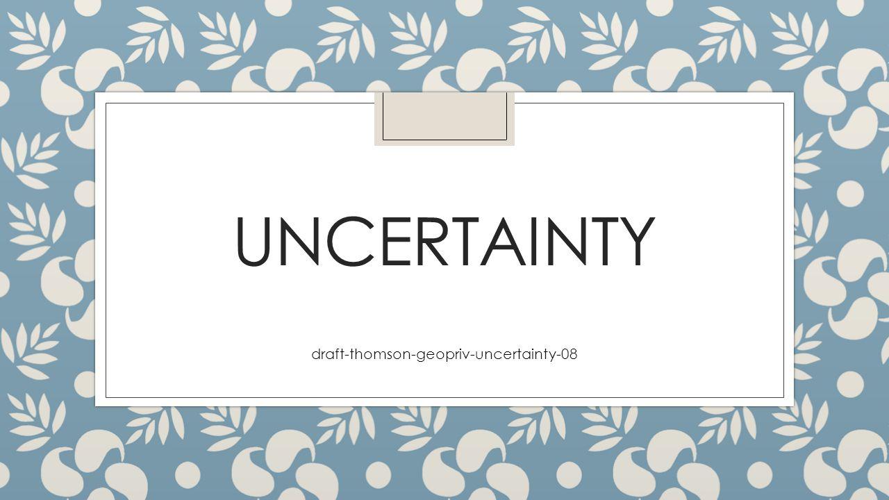 UNCERTAINTY draft-thomson-geopriv-uncertainty-08