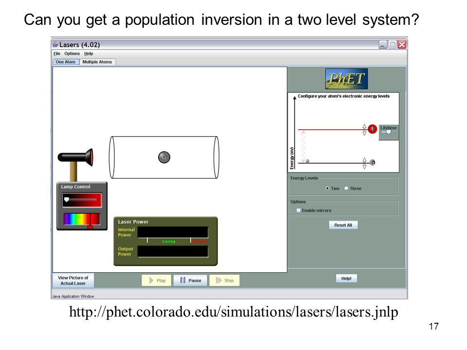 17 http://phet.colorado.edu/simulations/lasers/lasers.jnlp Can you get a population inversion in a two level system