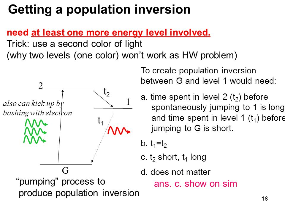 18 need at least one more energy level involved. Trick: use a second color of light (why two levels (one color) won't work as HW problem) To create po