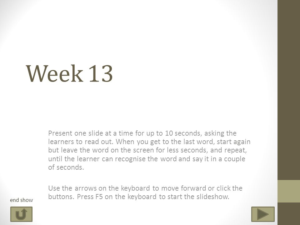 Week 13 Present one slide at a time for up to 10 seconds, asking the learners to read out.