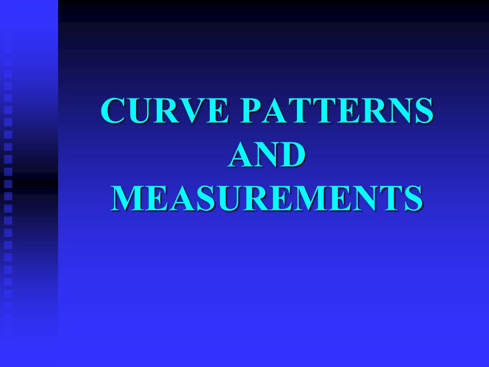 CURVE PATTERNS AND MEASUREMENTS