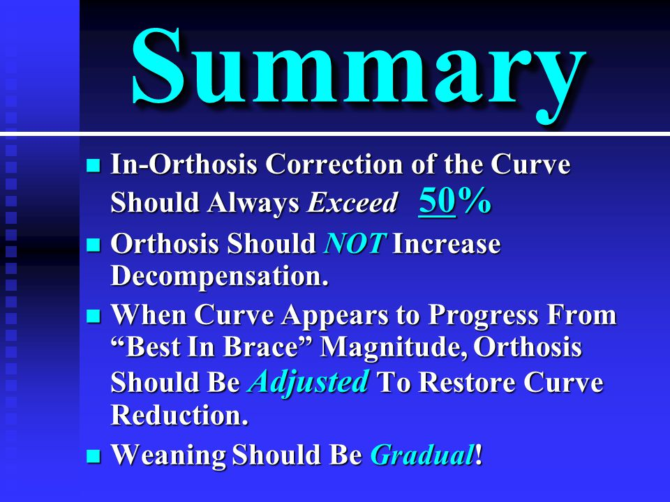 n In-Orthosis Correction of the Curve Should Always Exceed 50% n Orthosis Should NOT Increase Decompensation.