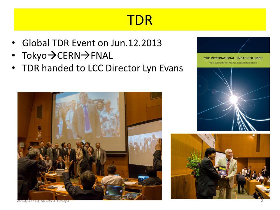 TDR Global TDR Event on Jun.12.2013 Tokyo  CERN  FNAL TDR handed to LCC Director Lyn Evans 2013/12/13 KIASWS Yokoya2