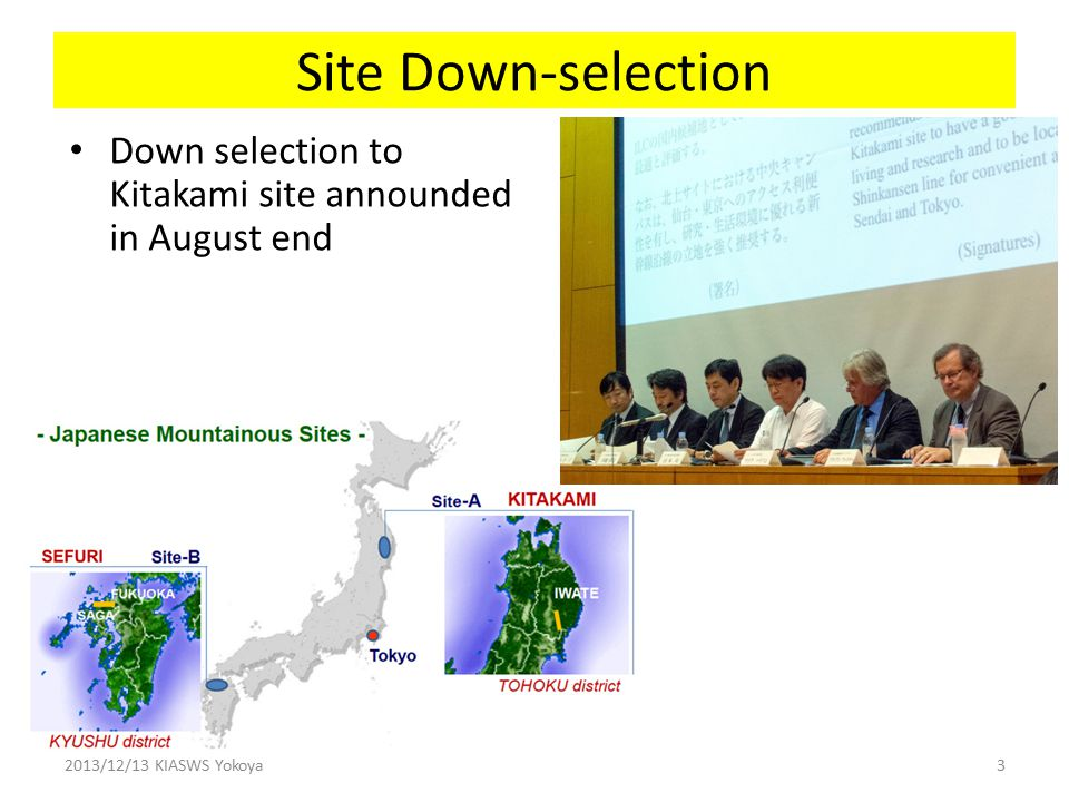 Site Down-selection Down selection to Kitakami site announded in August end 2013/12/13 KIASWS Yokoya3