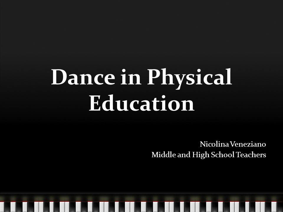 Dance in Physical Education Nicolina Veneziano Middle and High School Teachers