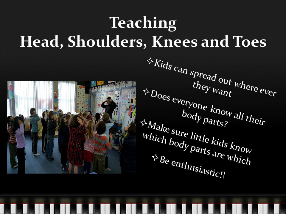 Head, Shoulders, Knees and Toes  Social dance  Instructional song  Teaches body parts  Memorization  Younger kids