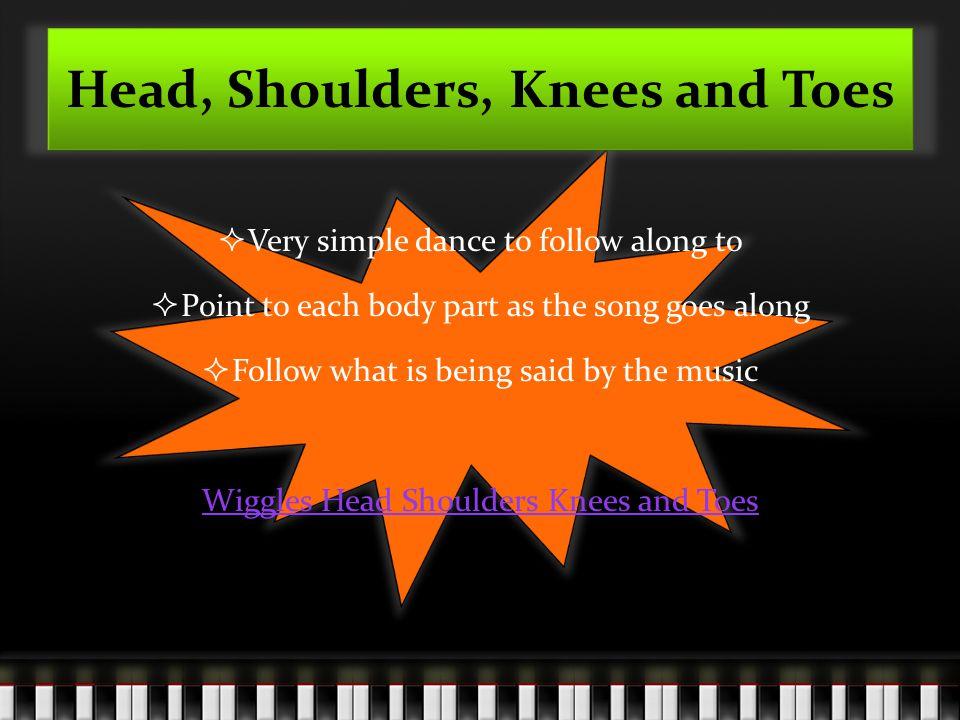 Teaching Head, Shoulders, Knees and Toes KK i d s c a n s p r e a d o u t w h e r e e v e r t h e y w a n t DD o e s e v e r y o n e k n o w a l l t h e i r b o d y p a r t s .