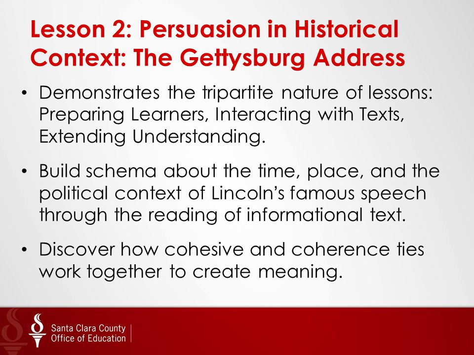 Lesson 2: Persuasion in Historical Context: The Gettysburg Address Demonstrates the tripartite nature of lessons: Preparing Learners, Interacting with