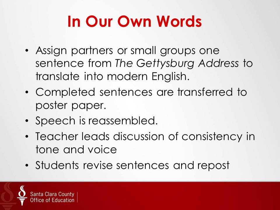 In Our Own Words Assign partners or small groups one sentence from The Gettysburg Address to translate into modern English. Completed sentences are tr