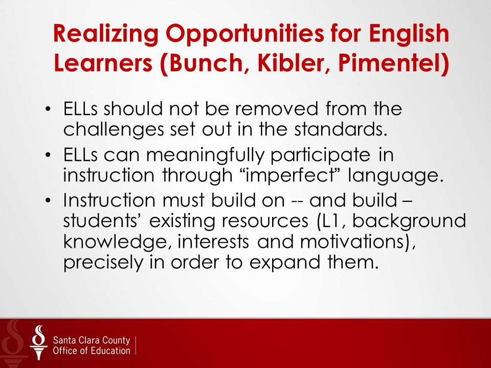 Realizing Opportunities for English Learners (Bunch, Kibler, Pimentel) ELLs should not be removed from the challenges set out in the standards. ELLs c