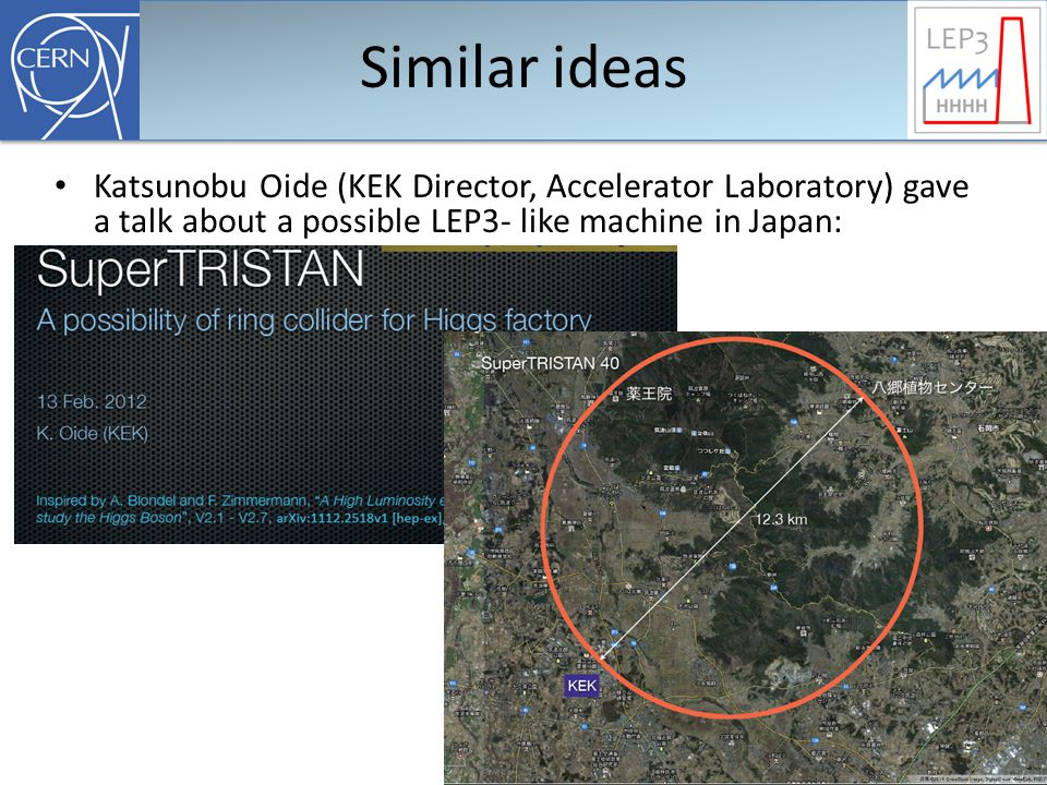 Similar ideas Katsunobu Oide (KEK Director, Accelerator Laboratory) gave a talk about a possible LEP3- like machine in Japan: