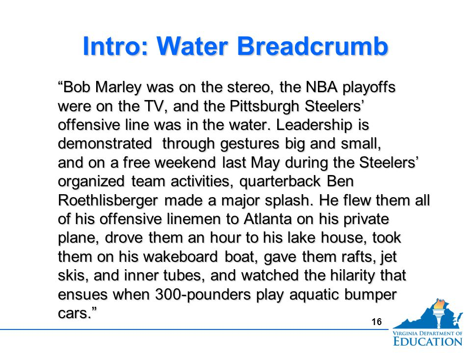 Intro: Water Breadcrumb Bob Marley was on the stereo, the NBA playoffs were on the TV, and the Pittsburgh Steelers' offensive line was in the water.