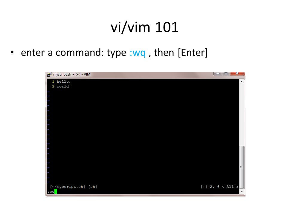enter a command: type :wq, then [Enter] vi/vim 101