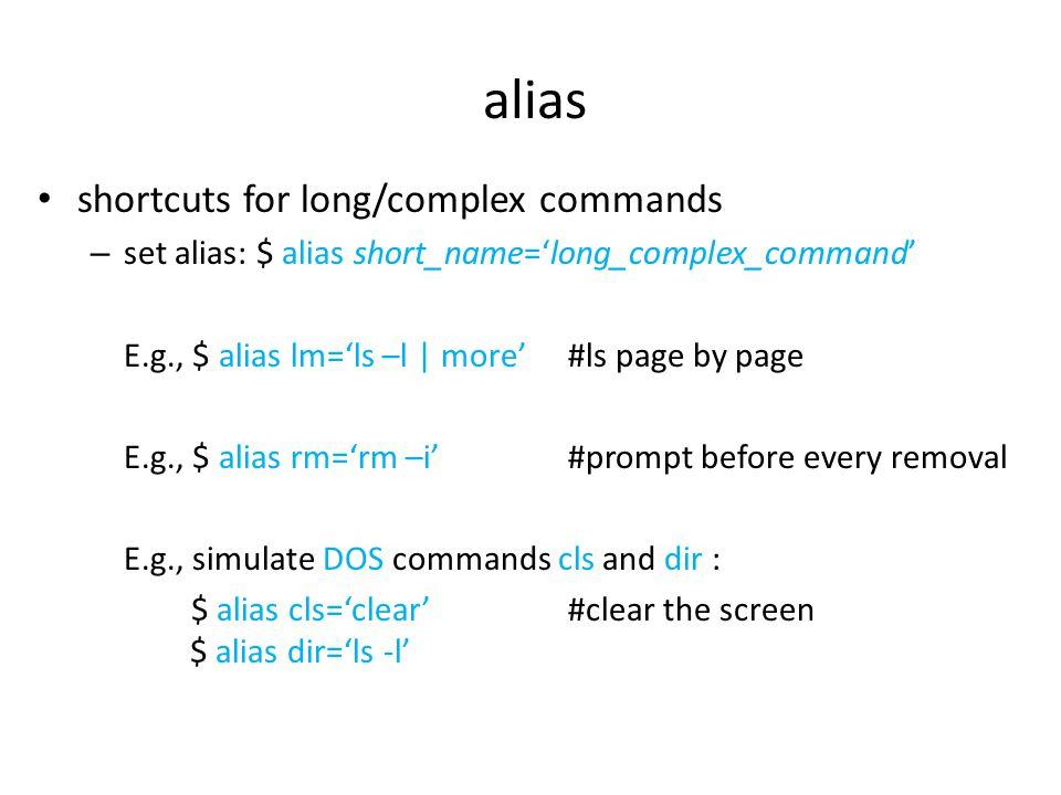 alias shortcuts for long/complex commands – show all aliases defined: $ alias [23:58:29][zhengm@apollo-tesla:~] $ alias...