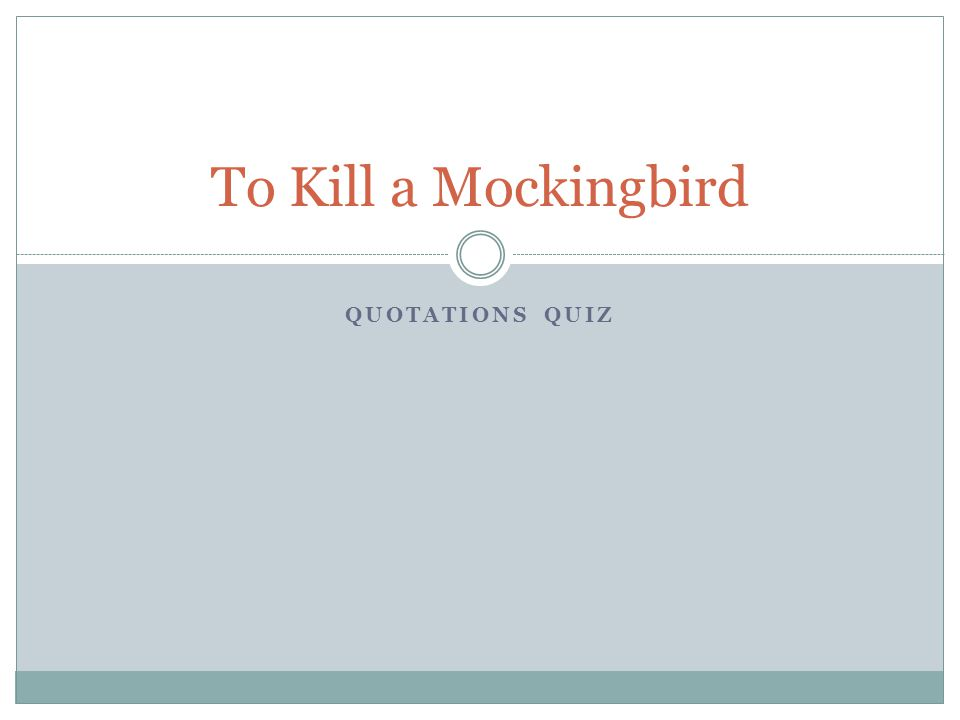 QUOTATIONS QUIZ To Kill a Mockingbird