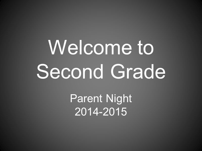 Welcome to Second Grade Parent Night 2014-2015